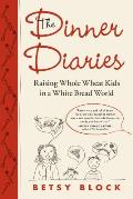 The Dinner Diaries: Raising Whole Wheat Kids in a White Bread World Cover