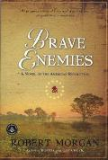 Brave Enemies: A Novel Of The American Revolution by Robert Morgan