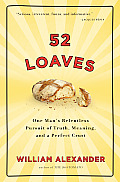 52 Loaves: One Man's Relentless Pursuit of Truth, Meaning, and a Perfect Crust Cover