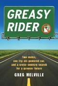 Greasy Rider: Two Dudes, One Fry-Oil-Powered Car, and a Cross-Country Search for a Greener Future Cover