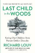 Last Child in the Woods : Saving Our Children From Nature-deficit Disorder (Rev 08 Edition)