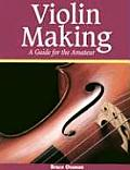 Violin Making A Guide For The Amateur