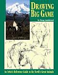 Drawing Big Game An Artists Reference Guide to the Norths Great Animals