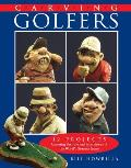 Carving Golfers: 12 Projects Capturing the Joys and Frustrations of the World's Greatest Game