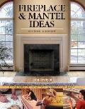 Fireplace & Mantel Ideas: Design, Build and Install Your Dream Fireplace Mantel