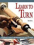 Learn to Turn: A Beginner's Guide to Woodturning from Start to Finish