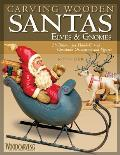 Carving Wooden Santas, Elves & Gnomes: 28 Patterns for Hand-Carved Christmas Ornaments and Figures (Woodcarving Illustrated Books)