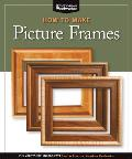 How to Make Picture Frames: 12 Simple to Stylish Projects from the Experts at American Woodworker (Best of American Woodworker Magazine)