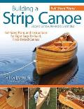 Building a Strip Canoe: Full-Sized Plans and Instructions for Eight Easy-To-Build, Field Tested Canoes