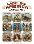 Labeling America: Cigar Box Designs as Reflections of Popular Culture: The Story of George Schlegel Lithographers, 1879-1965