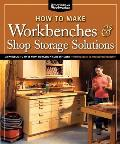 How to Make Workbenches & Shop Storage Solutions: 28 Projects to Make Your Workshop More Efficient (American Woodworker)