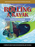 Rolling a Kayak - Whitewater: A Complete Guide to Basic and Advanced Rolling Techniques