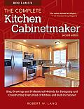 Bob Lang's the Complete Kitchen Cabinetmaker, 2nd Edition: Shop Drawings and Professional Methods for Designing and Constructing Every Kind of Kitchen