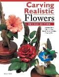 Carving Realistic Flowers in Wood, Revised Edition: Morning Glory, Hibiscus, Rose: Ready-To-Use Patterns, Step-By-Step Projects, Reference Photos