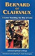 Bernard of Clairvaux A Lover Teaching the Way of Love Selected Spiritual Writings
