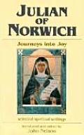 Julian of Norwich: Journeys Into Joy (Spirituality Throughout the Ages)