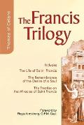 Francis Trilogy : Life of Saint Francis, the Remembrance of the Desire of a Soul, the Treatise on the Miracles of Sanit Francis (04 Edition)