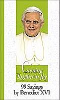 Coming Together in Joy: 99 Sayings by Benedict XVI (99 Words to Live by)