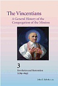 The Vincentians: A General History of the Congregation of the Mission: 3. Revolution and Restoration (1789-1843)
