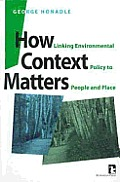 How Context Matters : Linking Environmental Policy To People and Place (99 Edition)
