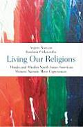 Living Our Religions Hindu & Muslim South Asian American Women Narrate Their Experiences