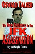 Oswald Talked The New Evidence in the J F K Assassination