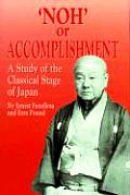 'Noh' or Accomplishment: A Study of the Classical Stage of Japan