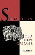Social Life in Old New Orleans Being Recollections of My Girlhood