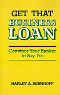 Get That Business Loan: Convince Your Banker to Say Yes