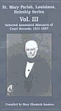 St. Mary Parish, Louisiana, Heirship Series: Selected Annotated Abstracts of Court Records, 1811-1837