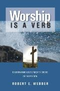 Worship is a Verb Eight Principles for Transforming Worship
