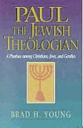 Paul the Jewish Theologian A Pharisee Among Christians Jews & Gentiles