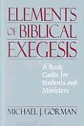 Elements of Biblical Exegesis A Basic Guide for Students & Ministers
