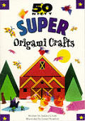 50 Nifty Super Origami Crafts