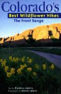 Colorados Best Wildflower Hikes Volume 1