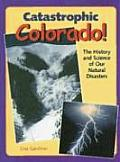 Catastrophic Colorado!: The History and Science of Our Natural Disasters