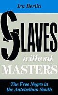 Slaves Without Masters The Free Negro In The Antebellum South