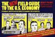 The New Field Guide to the U.S. Economy: A Compact and Irreverent Guide to Economic Life in America