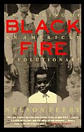Black Fire The Making of an American Revolutionary