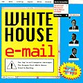 White House E-mail: The Top-Secret Messages the Reagan/Bush White House Tried to Destroy/Book and Disk