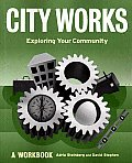 City Works Exploring Your Community A Workbook