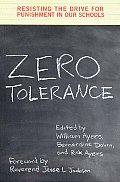 Zero Tolerance : Resisting the Drive for Punishment in Our Schools (01 Edition)