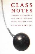 Class Notes Posing as Politics & Other Thoughts on the American Scene
