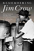Remembering Jim Crow African Americans Tell about Life in the Segregated South