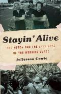Stayin' Alive : the 1970S and the Last Days of the Working Class (10 Edition)