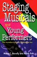 Staging Musicals for Young Performers: How to Produce a Show in 36 Sessions or Less