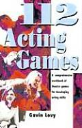 112 Acting Games A Comprehensive Workbook of Theatre Games for Developing Acting Skills