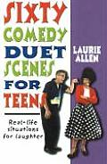 Sixty Comedy Duet Scenes for Teens: Real-Life Situations for Laughter