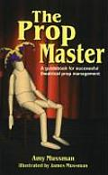 The Prop Master: A Guidebook for Successful Theatrical Prop Management
