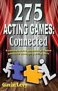 275 Acting Games Connected A comprehensive workbook of theatre games